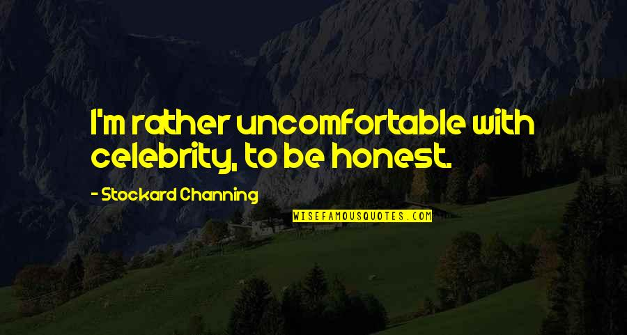 Warship Quotes By Stockard Channing: I'm rather uncomfortable with celebrity, to be honest.