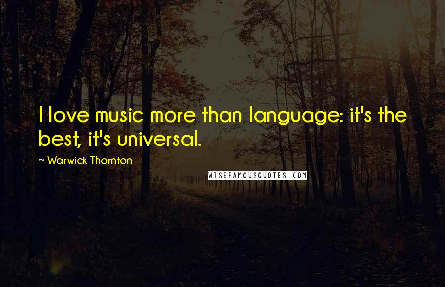 Warwick Thornton quotes: I love music more than language: it's the best, it's universal.
