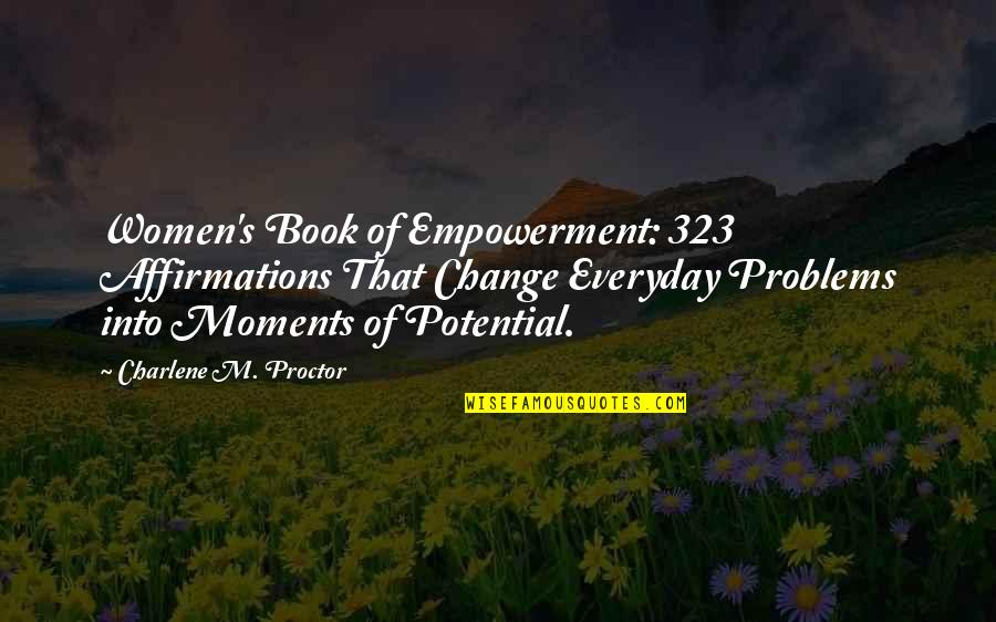 Warwick Todd Quotes By Charlene M. Proctor: Women's Book of Empowerment: 323 Affirmations That Change