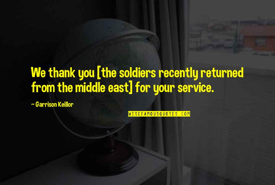 Warwick Todd Quotes By Garrison Keillor: We thank you [the soldiers recently returned from