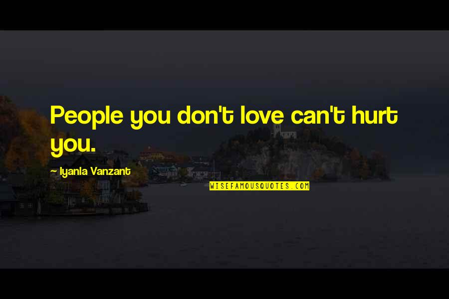 Warwick Todd Quotes By Iyanla Vanzant: People you don't love can't hurt you.