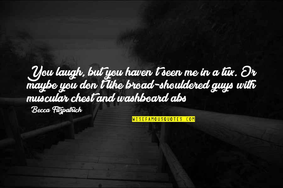 Washboard Quotes By Becca Fitzpatrick: You laugh, but you haven't seen me in