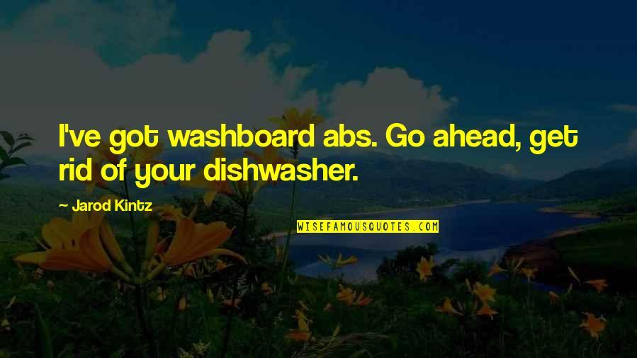 Washboard Quotes By Jarod Kintz: I've got washboard abs. Go ahead, get rid