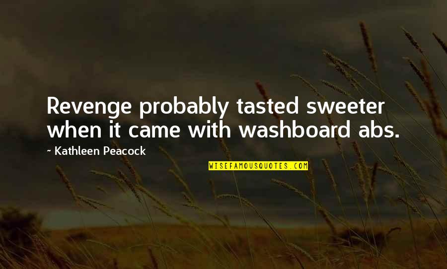 Washboard Quotes By Kathleen Peacock: Revenge probably tasted sweeter when it came with