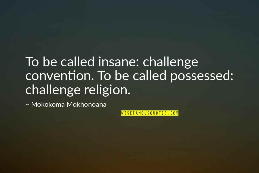 Washboard Quotes By Mokokoma Mokhonoana: To be called insane: challenge convention. To be