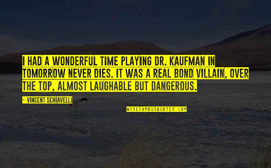Washboard Quotes By Vincent Schiavelli: I had a wonderful time playing Dr. Kaufman