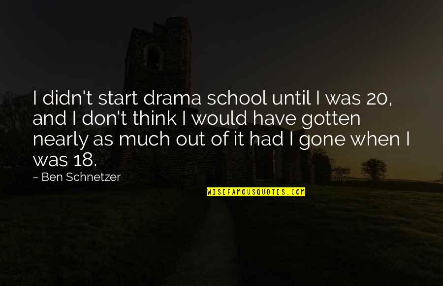 Washington State Quotes By Ben Schnetzer: I didn't start drama school until I was