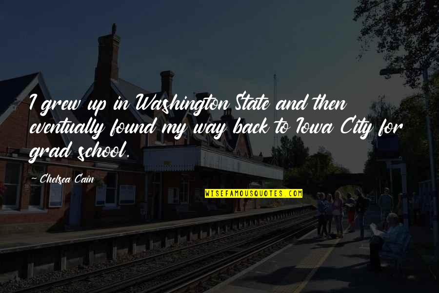 Washington State Quotes By Chelsea Cain: I grew up in Washington State and then