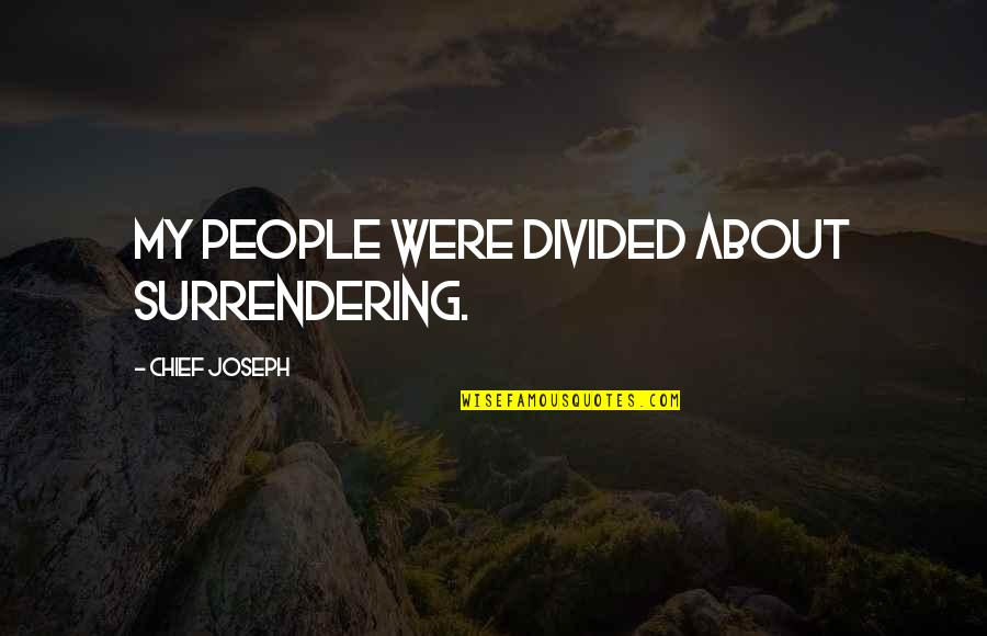 Washington State Quotes By Chief Joseph: My people were divided about surrendering.