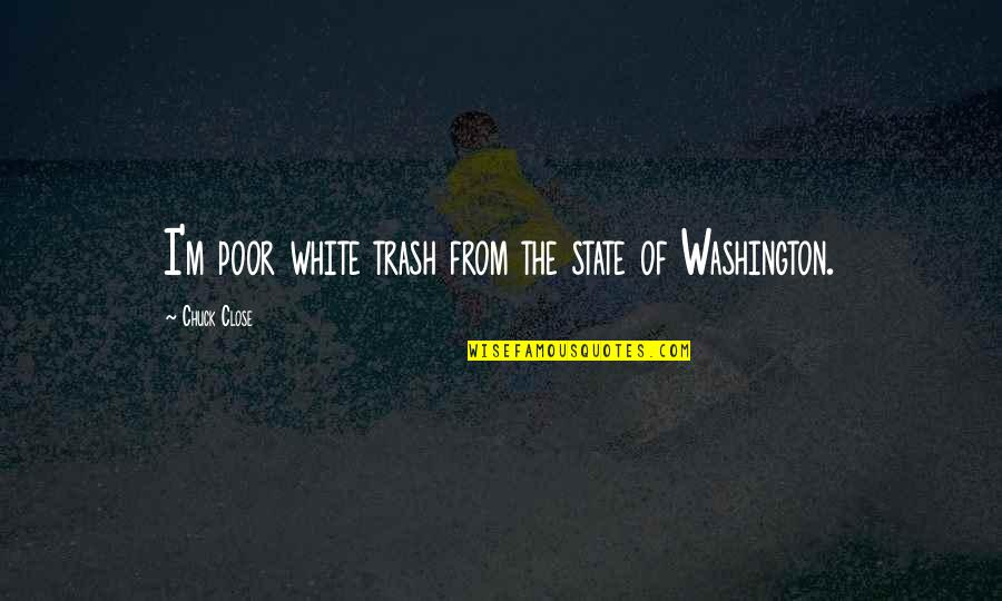 Washington State Quotes By Chuck Close: I'm poor white trash from the state of