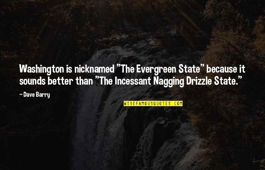 """Washington State Quotes By Dave Barry: Washington is nicknamed """"The Evergreen State"""" because it"""