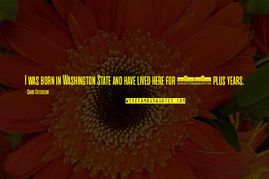Washington State Quotes By David Guterson: I was born in Washington State and have