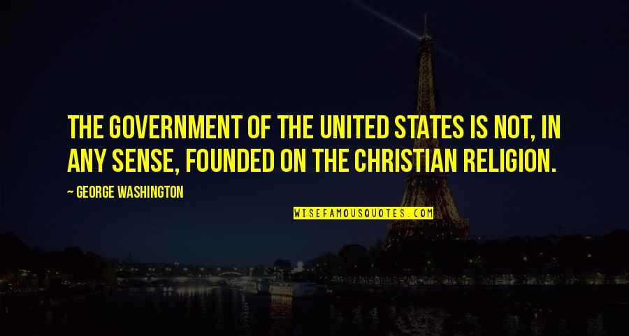 Washington State Quotes By George Washington: The government of the United States is not,