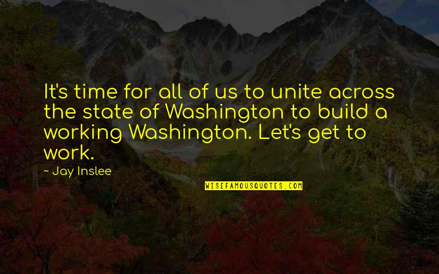 Washington State Quotes By Jay Inslee: It's time for all of us to unite