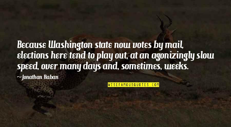 Washington State Quotes By Jonathan Raban: Because Washington state now votes by mail, elections