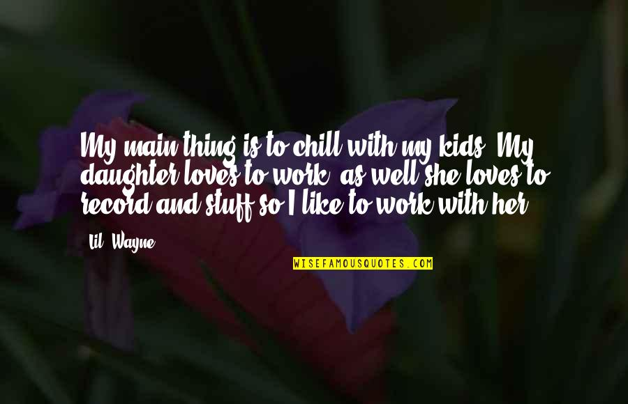 Washington State Quotes By Lil' Wayne: My main thing is to chill with my