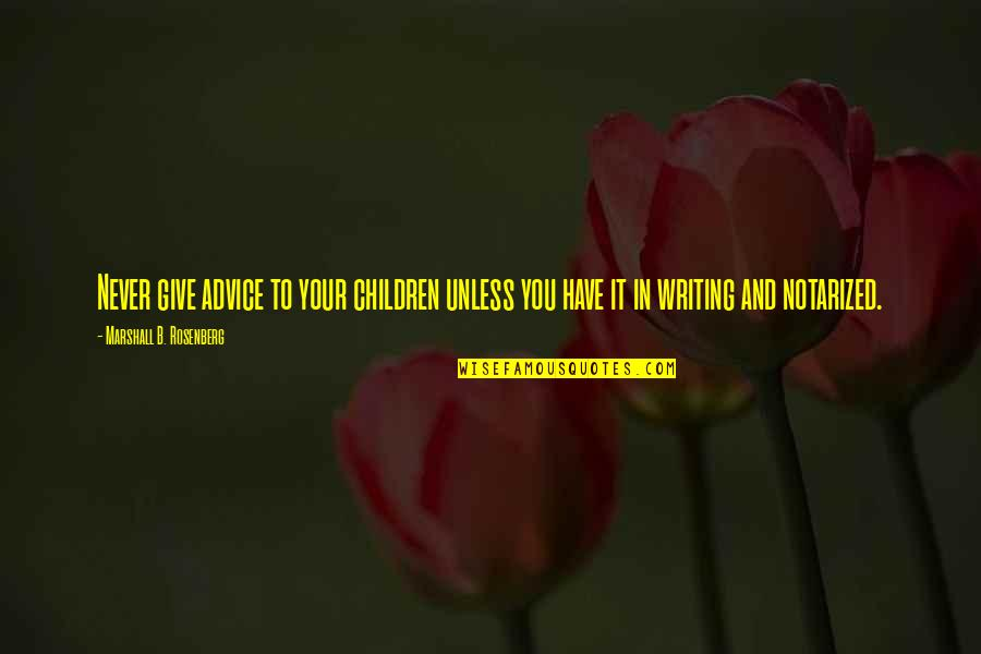 Washington State Quotes By Marshall B. Rosenberg: Never give advice to your children unless you