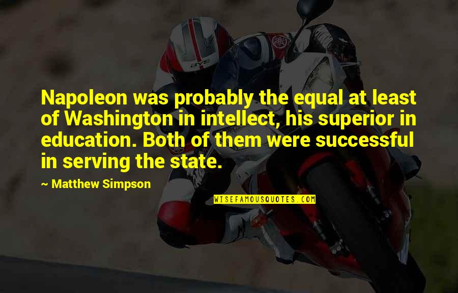 Washington State Quotes By Matthew Simpson: Napoleon was probably the equal at least of