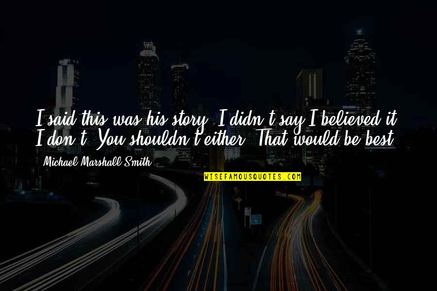 Washington State Quotes By Michael Marshall Smith: I said this was his story. I didn't