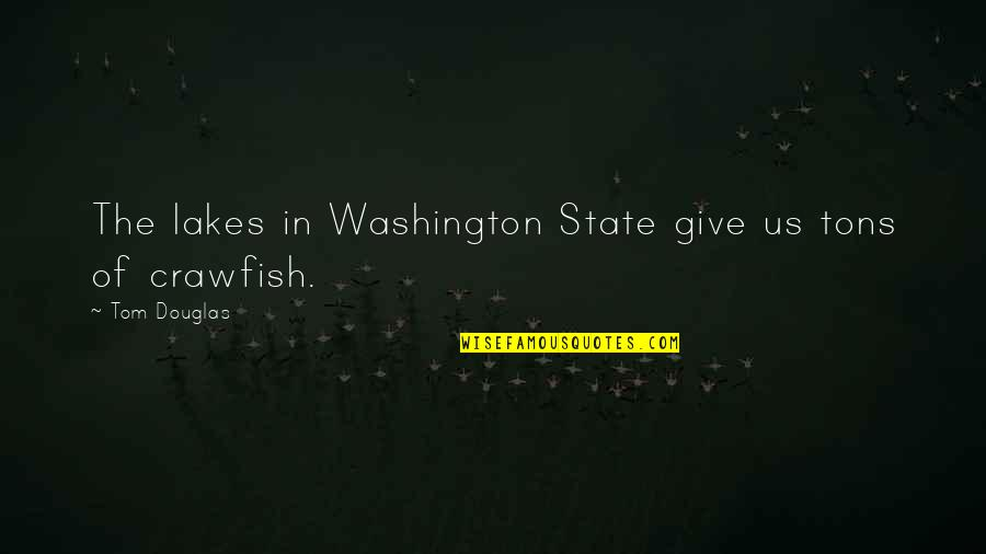 Washington State Quotes By Tom Douglas: The lakes in Washington State give us tons