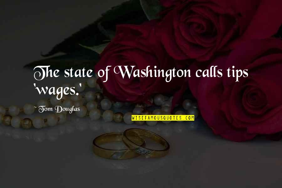 Washington State Quotes By Tom Douglas: The state of Washington calls tips 'wages.'