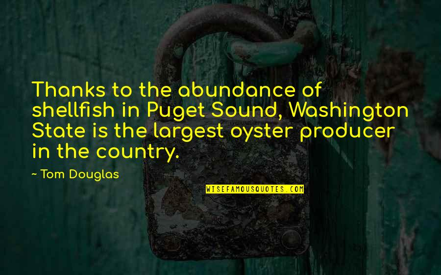 Washington State Quotes By Tom Douglas: Thanks to the abundance of shellfish in Puget