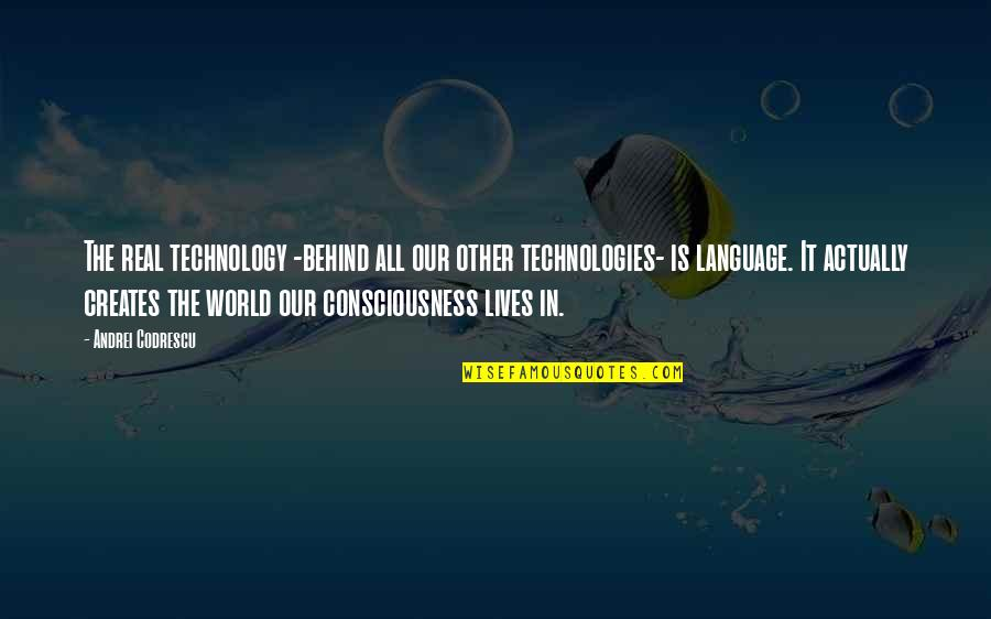 Washington's Farewell Address Quotes By Andrei Codrescu: The real technology -behind all our other technologies-