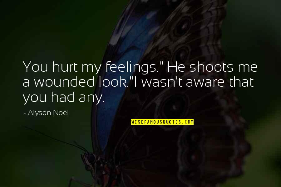"Wasn't Me Quotes By Alyson Noel: You hurt my feelings."" He shoots me a"