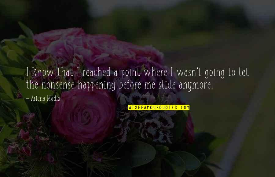 Wasn't Me Quotes By Ariana Madix: I know that I reached a point where