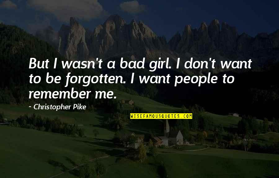 Wasn't Me Quotes By Christopher Pike: But I wasn't a bad girl. I don't