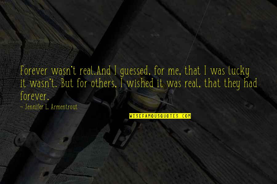 Wasn't Me Quotes By Jennifer L. Armentrout: Forever wasn't real.And I guessed, for me, that
