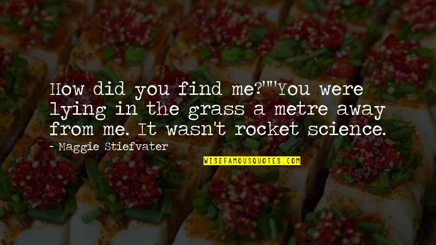"Wasn't Me Quotes By Maggie Stiefvater: How did you find me?""""You were lying in"