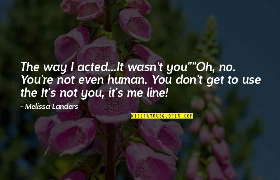 "Wasn't Me Quotes By Melissa Landers: The way I acted...It wasn't you""""Oh, no. You're"