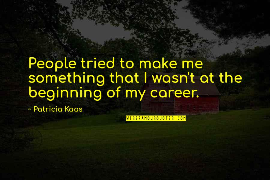Wasn't Me Quotes By Patricia Kaas: People tried to make me something that I