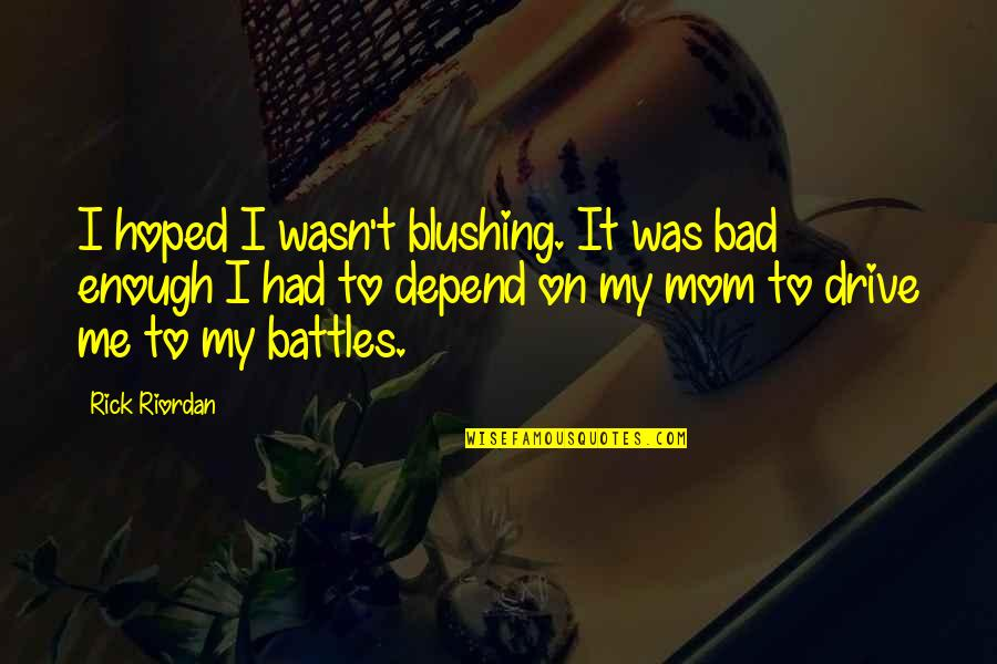 Wasn't Me Quotes By Rick Riordan: I hoped I wasn't blushing. It was bad