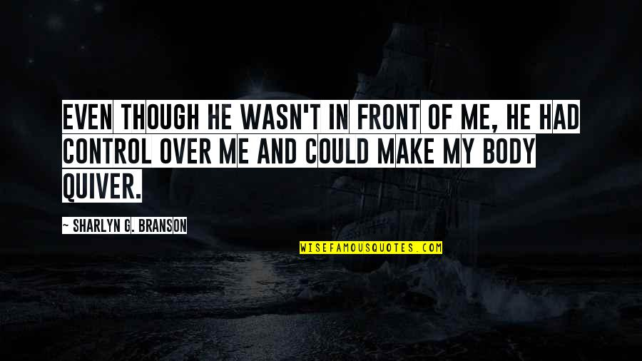 Wasn't Me Quotes By Sharlyn G. Branson: Even though he wasn't in front of me,