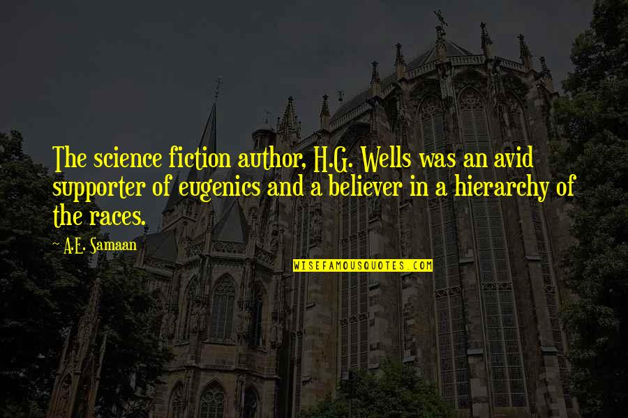 Was'nt Quotes By A.E. Samaan: The science fiction author, H.G. Wells was an