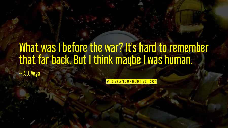 Was'nt Quotes By A.J. Vega: What was I before the war? It's hard