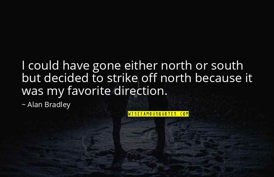 Was'nt Quotes By Alan Bradley: I could have gone either north or south