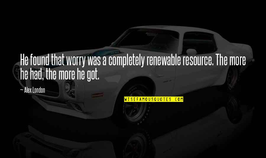 Was'nt Quotes By Alex London: He found that worry was a completely renewable
