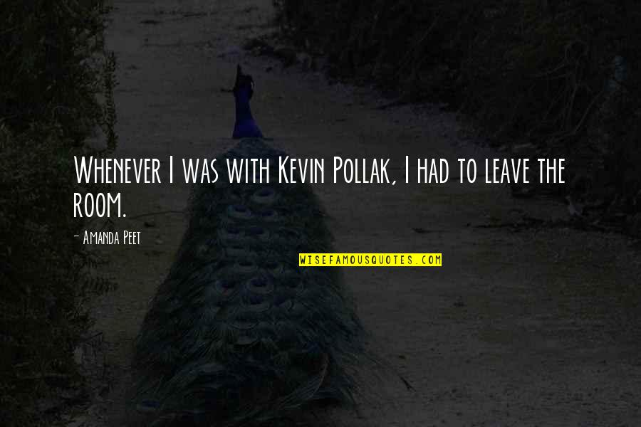 Was'nt Quotes By Amanda Peet: Whenever I was with Kevin Pollak, I had