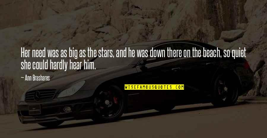 Was'nt Quotes By Ann Brashares: Her need was as big as the stars,