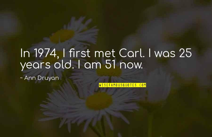 Was'nt Quotes By Ann Druyan: In 1974, I first met Carl. I was