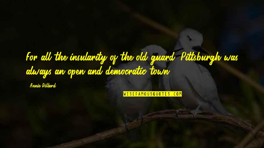 Was'nt Quotes By Annie Dillard: For all the insularity of the old guard,