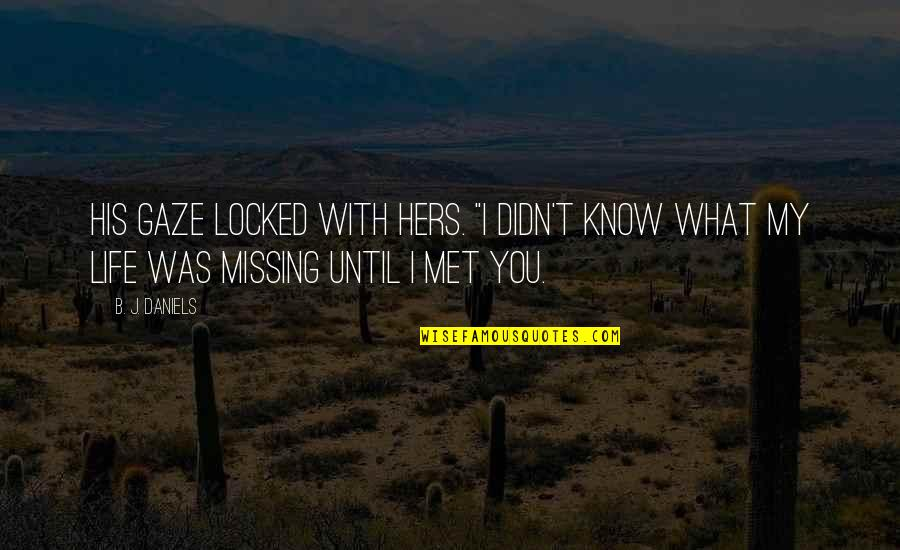 """Was'nt Quotes By B. J. Daniels: His gaze locked with hers. """"I didn't know"""