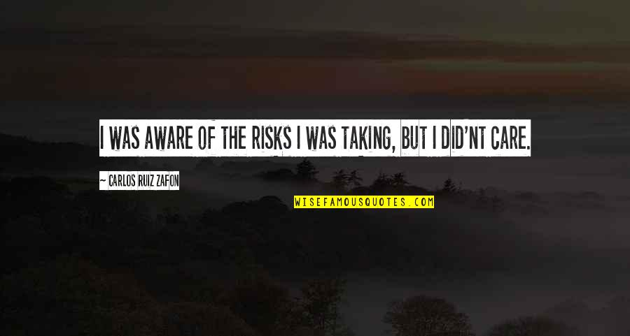 Was'nt Quotes By Carlos Ruiz Zafon: I was aware of the risks I was