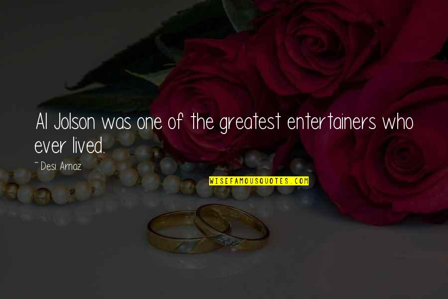 Was'nt Quotes By Desi Arnaz: Al Jolson was one of the greatest entertainers