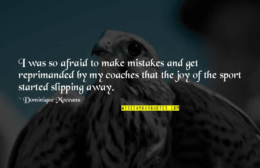Was'nt Quotes By Dominique Moceanu: I was so afraid to make mistakes and