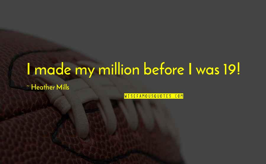 Was'nt Quotes By Heather Mills: I made my million before I was 19!