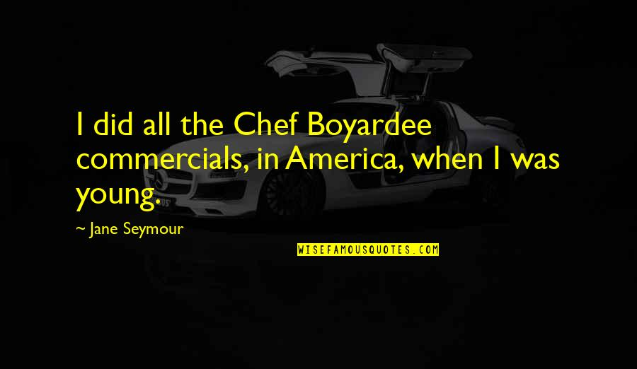 Was'nt Quotes By Jane Seymour: I did all the Chef Boyardee commercials, in